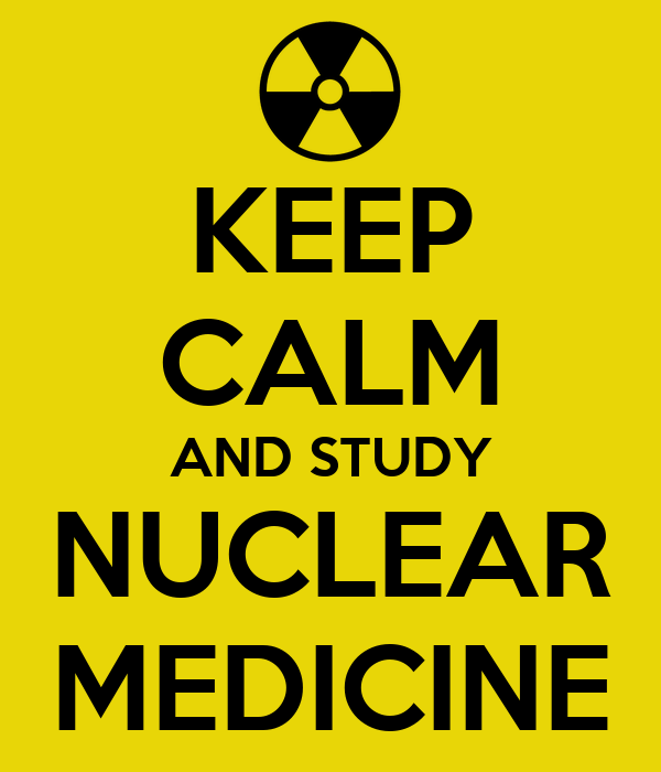 KEEP CALM AND STUDY NUCLEAR MEDICINE