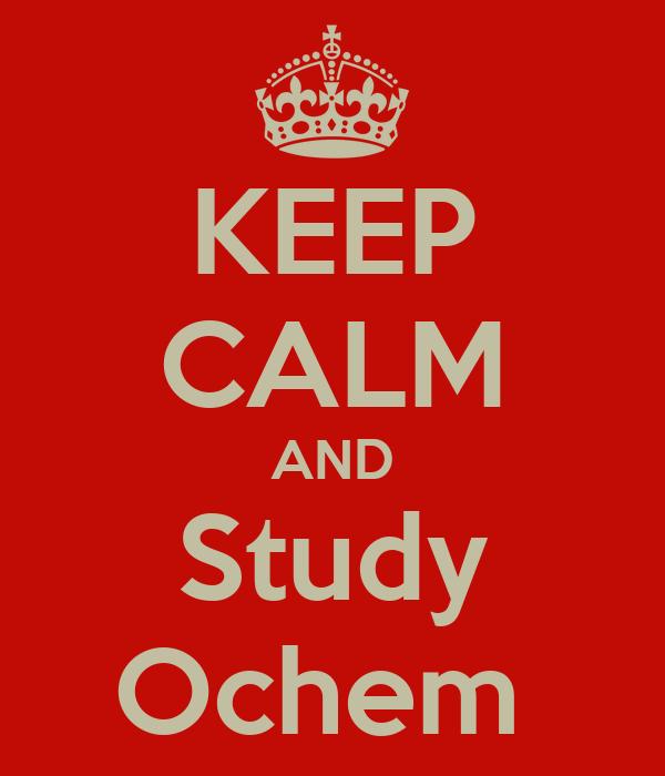 KEEP CALM AND Study Ochem