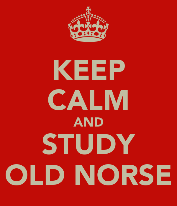 KEEP CALM AND STUDY OLD NORSE