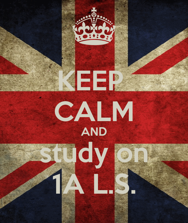 KEEP  CALM AND study on 1A L.S.