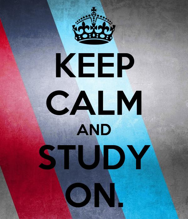 KEEP CALM AND STUDY ON.
