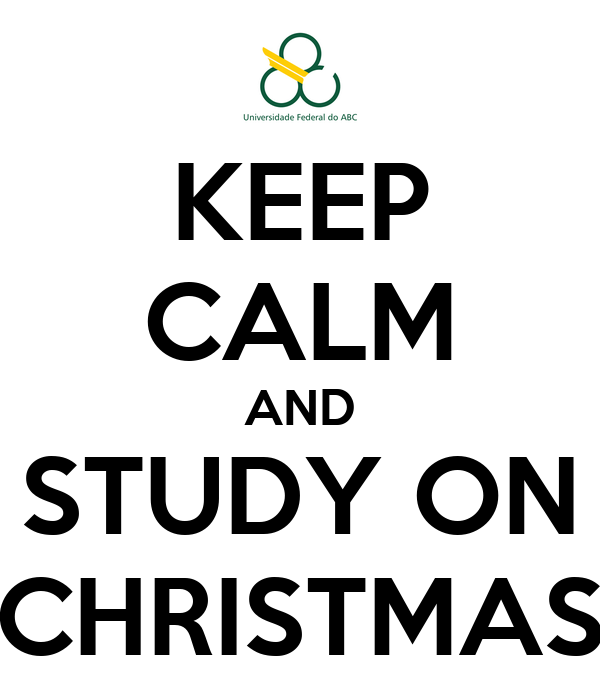 KEEP CALM AND STUDY ON CHRISTMAS