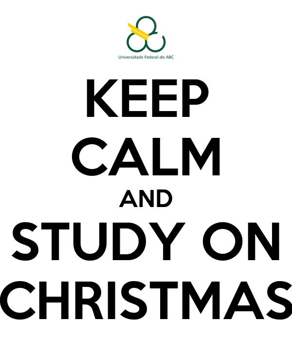 KEEP CALM AND STUDY ON CHRISTMAS