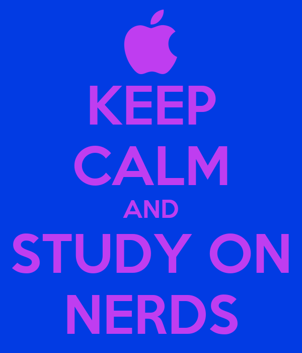 KEEP CALM AND STUDY ON NERDS
