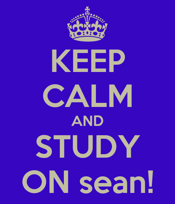 KEEP CALM AND STUDY ON sean!