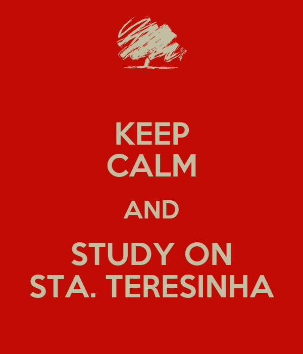 KEEP CALM AND STUDY ON STA. TERESINHA