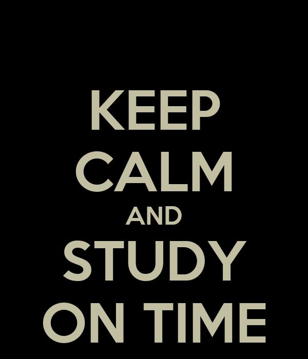 KEEP CALM AND STUDY ON TIME
