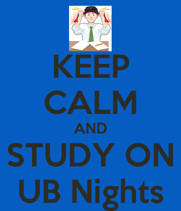 KEEP CALM AND STUDY ON UB Nights