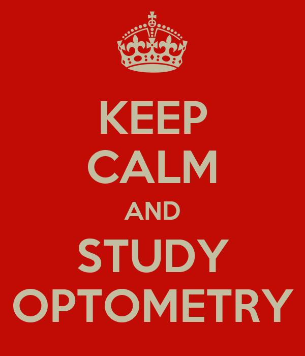 KEEP CALM AND STUDY OPTOMETRY