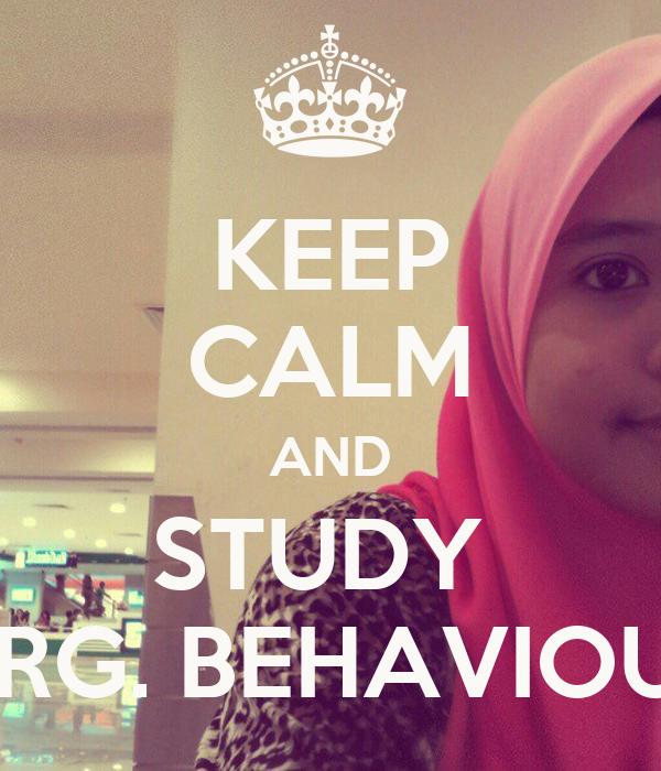 KEEP CALM AND STUDY  ORG. BEHAVIOUR