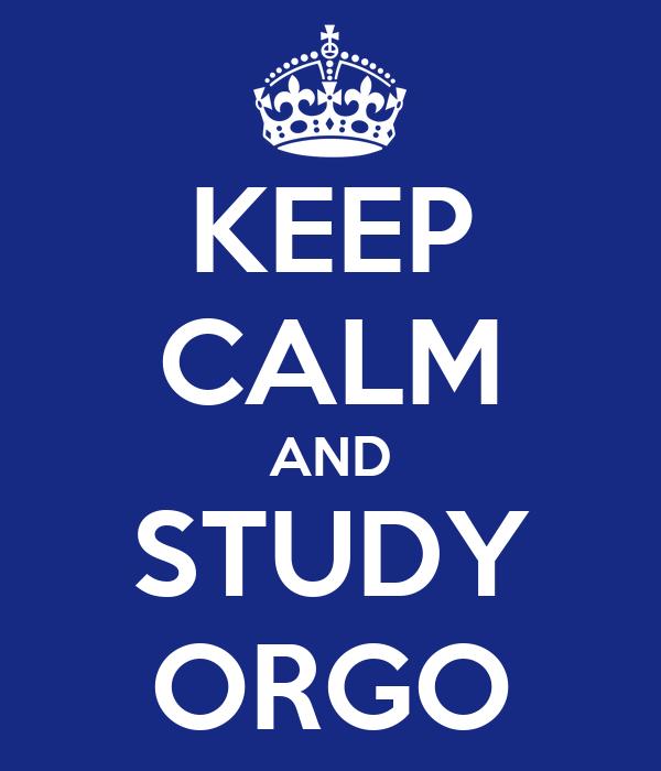 KEEP CALM AND STUDY ORGO