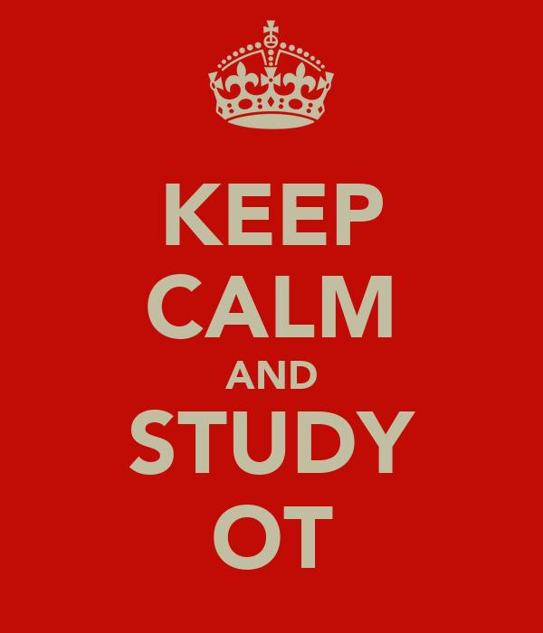 KEEP CALM AND STUDY OT