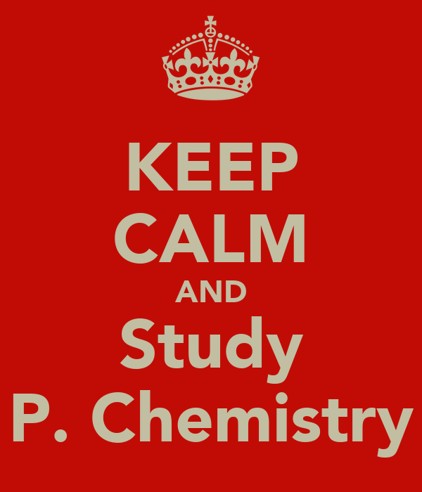 KEEP CALM AND Study P. Chemistry