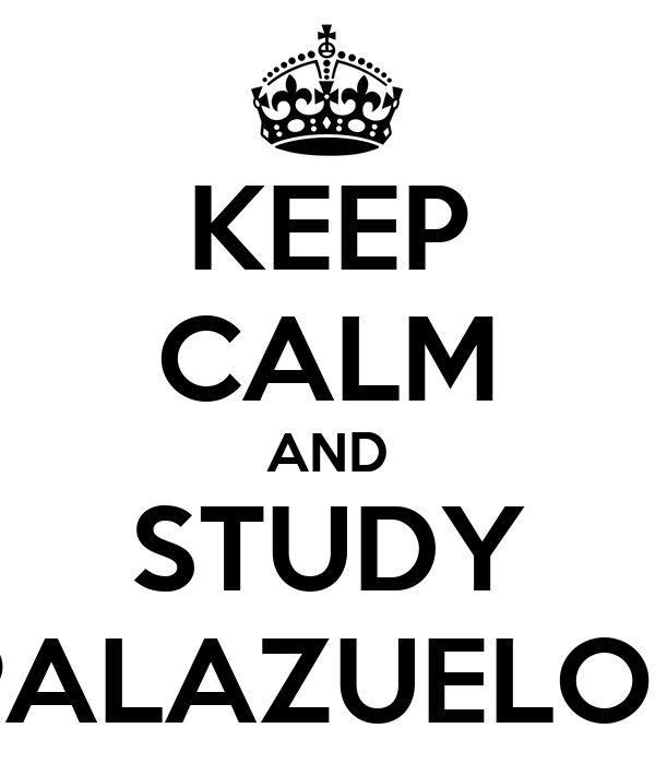 KEEP CALM AND STUDY PALAZUELOS