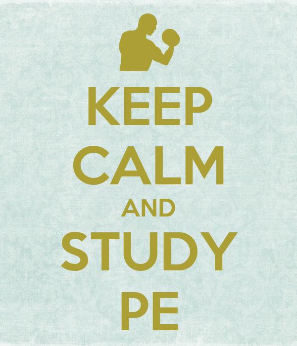 KEEP CALM AND STUDY PE