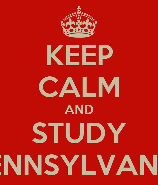 KEEP CALM AND STUDY PENNSYLVANIA