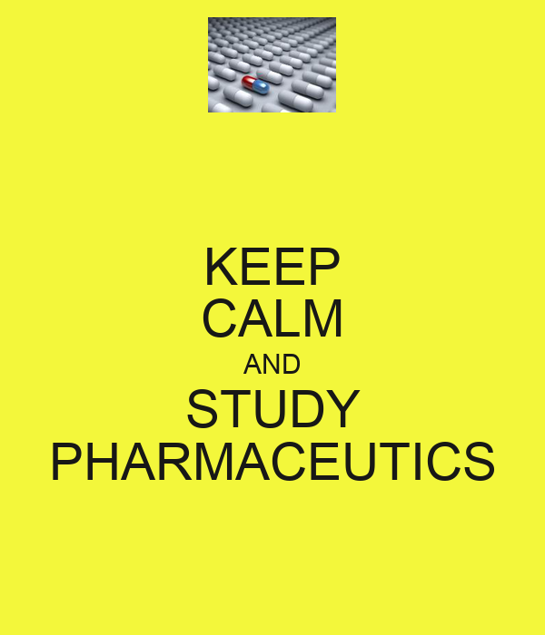 KEEP CALM AND STUDY PHARMACEUTICS