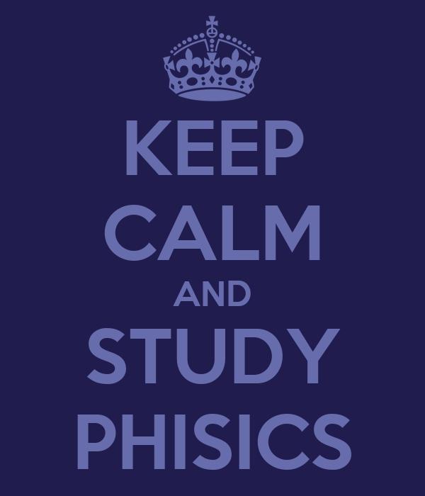 KEEP CALM AND STUDY PHISICS