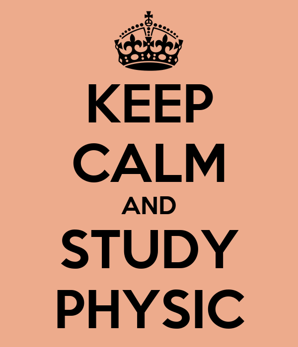 KEEP CALM AND STUDY PHYSIC