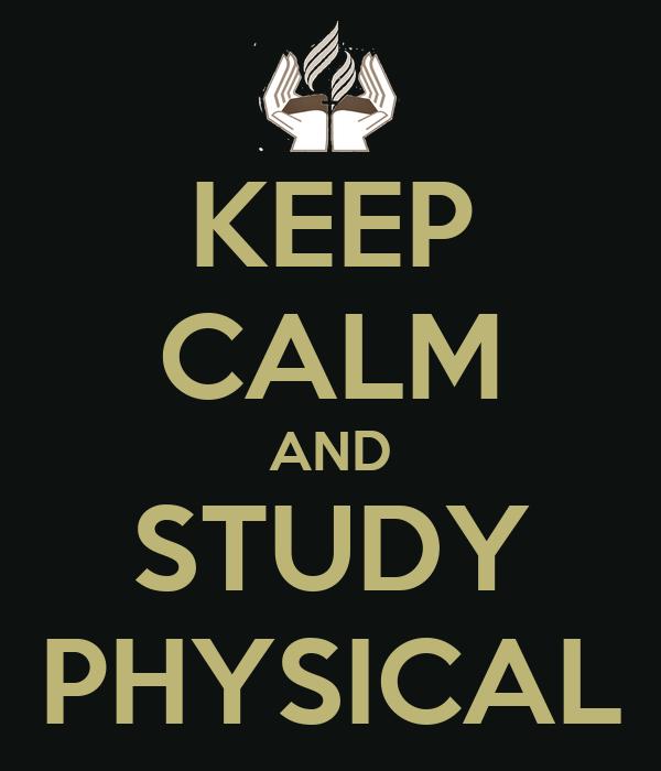 KEEP CALM AND STUDY PHYSICAL