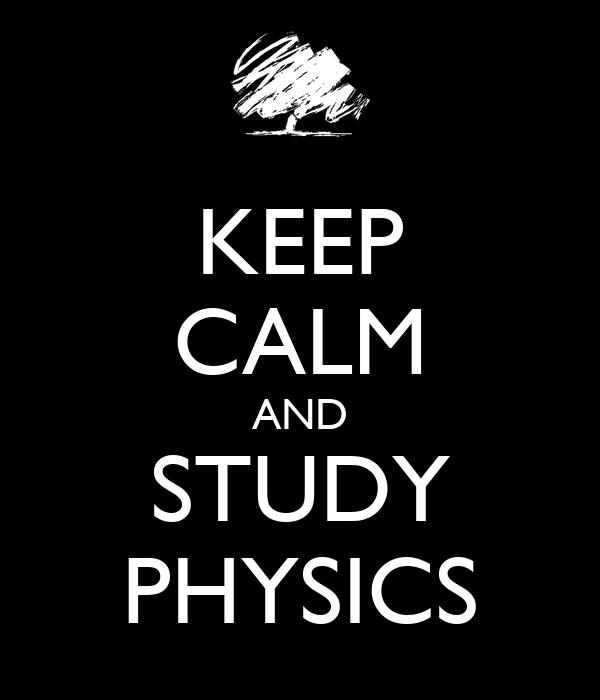 KEEP CALM AND STUDY PHYSICS