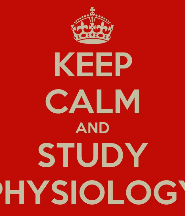 KEEP CALM AND STUDY PHYSIOLOGY