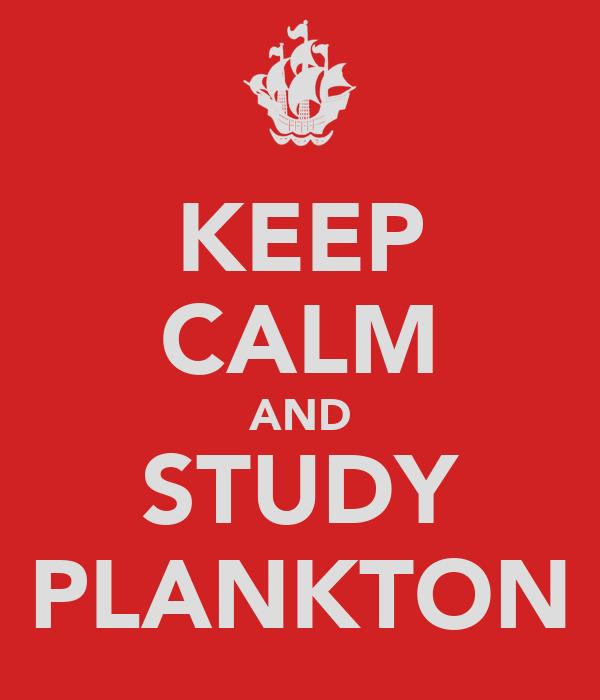 KEEP CALM AND STUDY PLANKTON