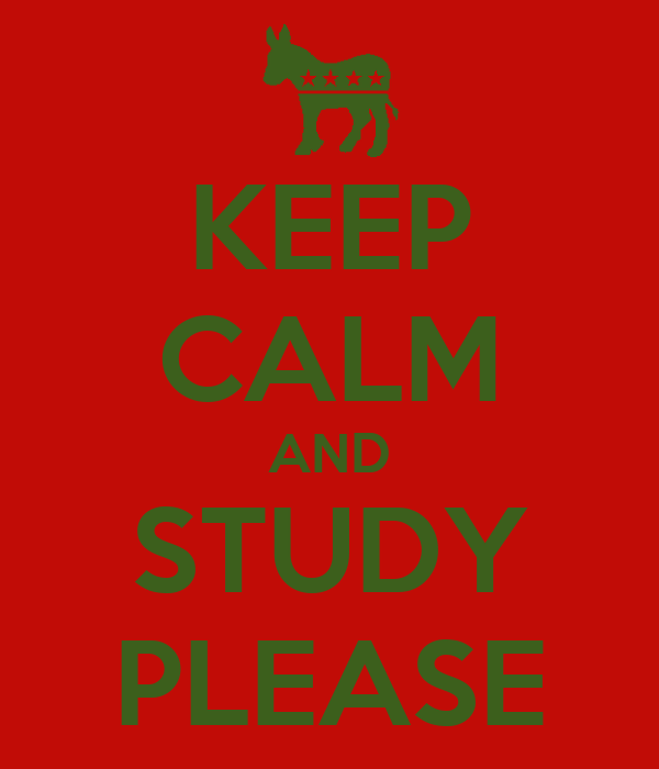 KEEP CALM AND STUDY PLEASE