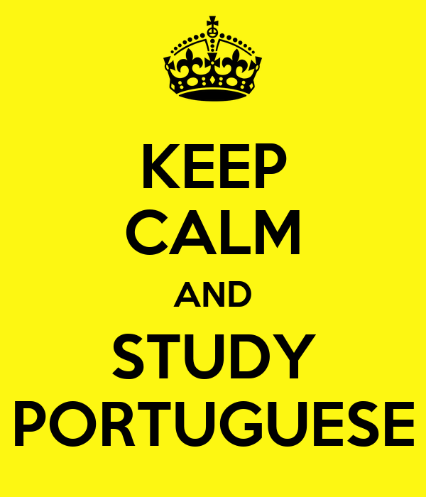 KEEP CALM AND STUDY PORTUGUESE