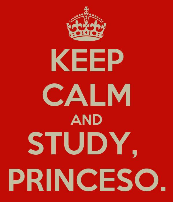 KEEP CALM AND STUDY,  PRINCESO.