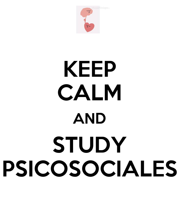 KEEP CALM AND STUDY PSICOSOCIALES