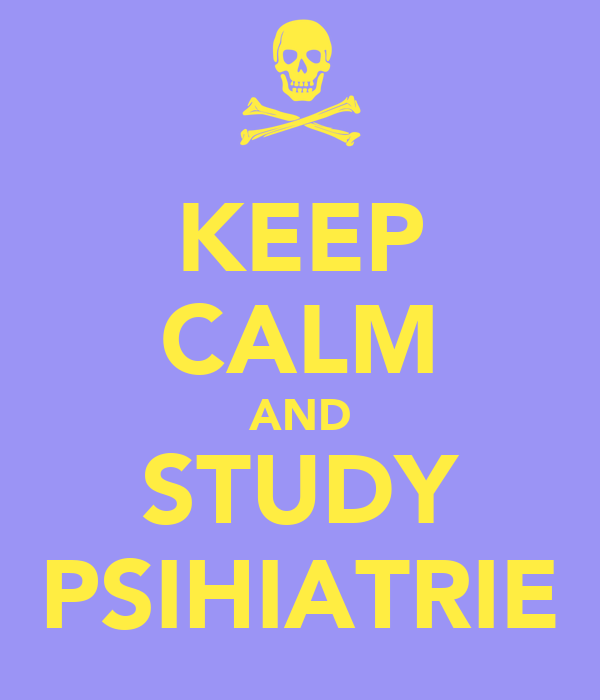 KEEP CALM AND STUDY PSIHIATRIE