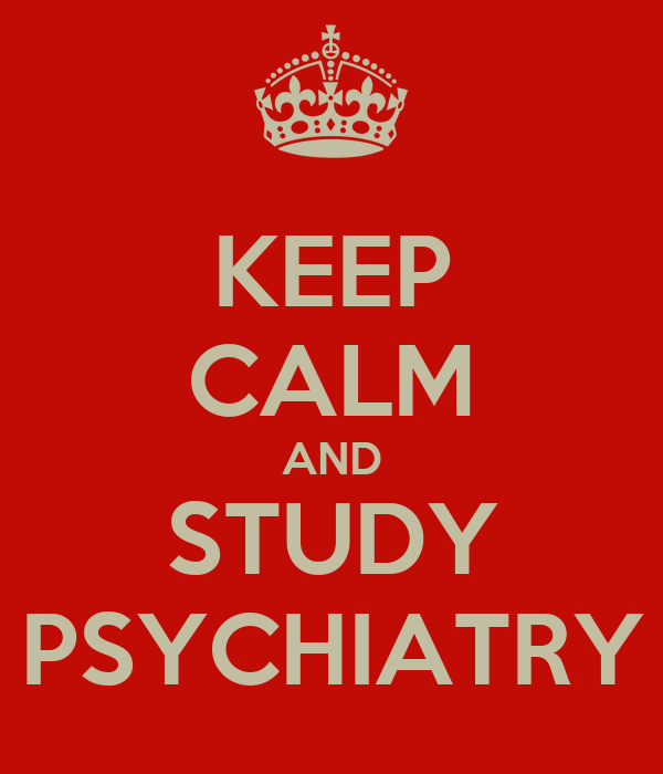 KEEP CALM AND STUDY PSYCHIATRY