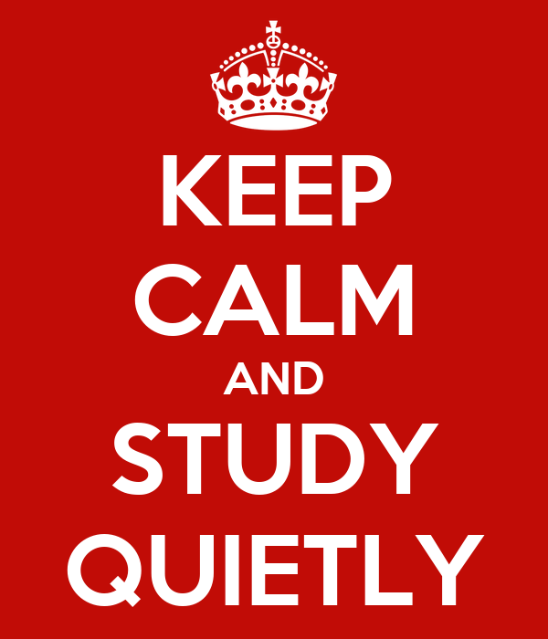 KEEP CALM AND STUDY QUIETLY