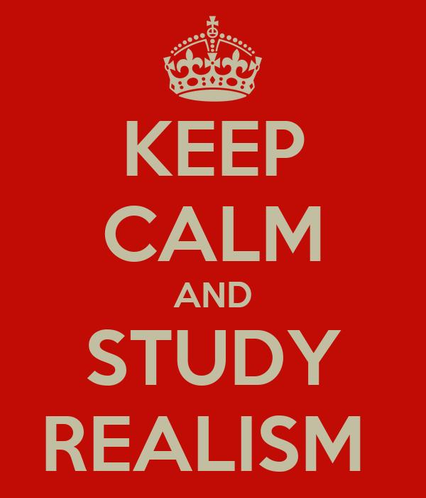 KEEP CALM AND STUDY REALISM