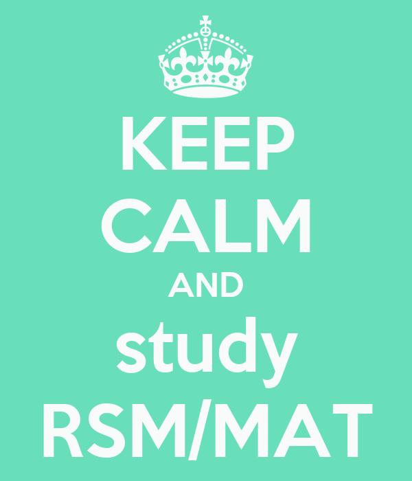 KEEP CALM AND study RSM/MAT
