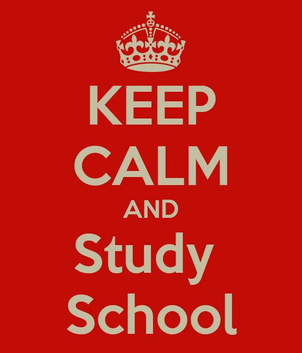 KEEP CALM AND Study  School