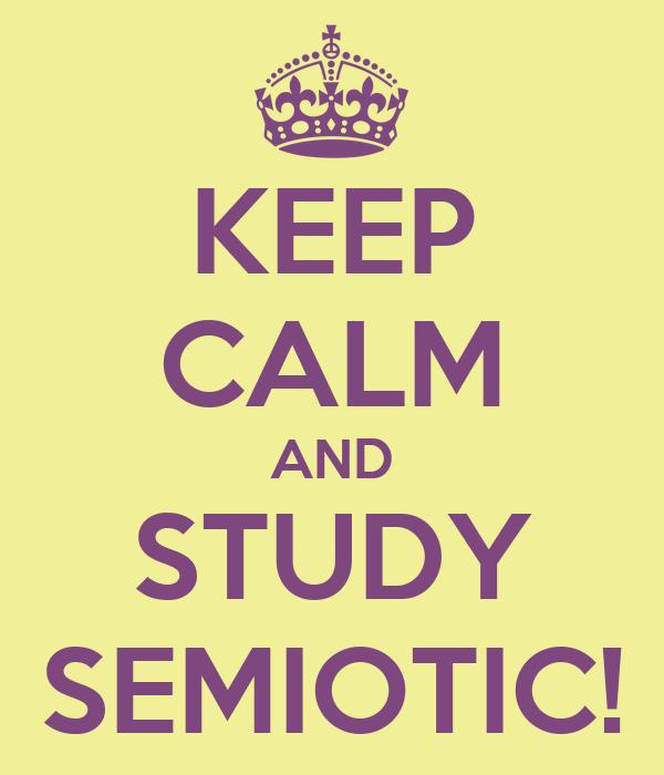 KEEP CALM AND STUDY SEMIOTIC!