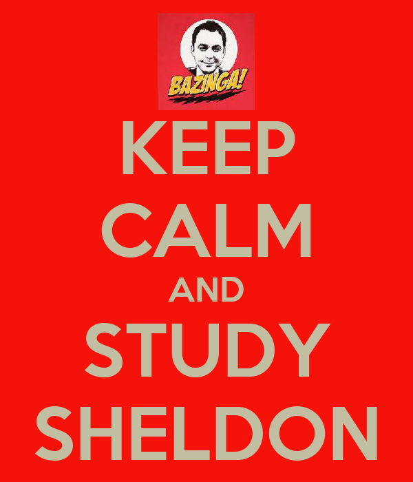 KEEP CALM AND STUDY SHELDON