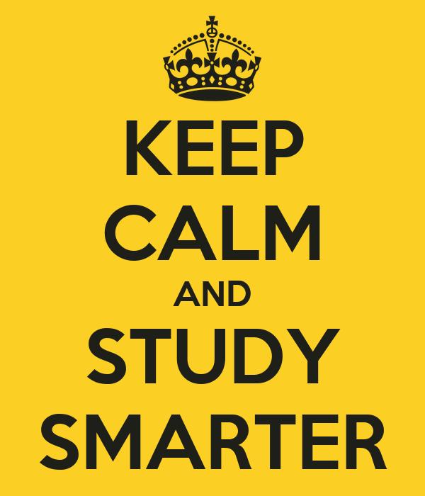 KEEP CALM AND STUDY SMARTER