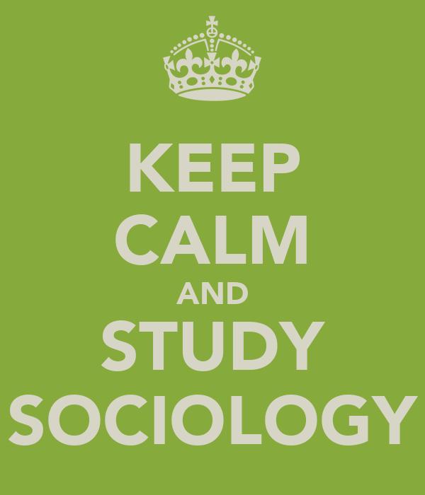 KEEP CALM AND STUDY SOCIOLOGY