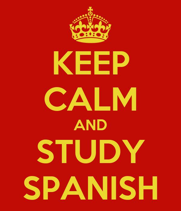 KEEP CALM AND STUDY SPANISH