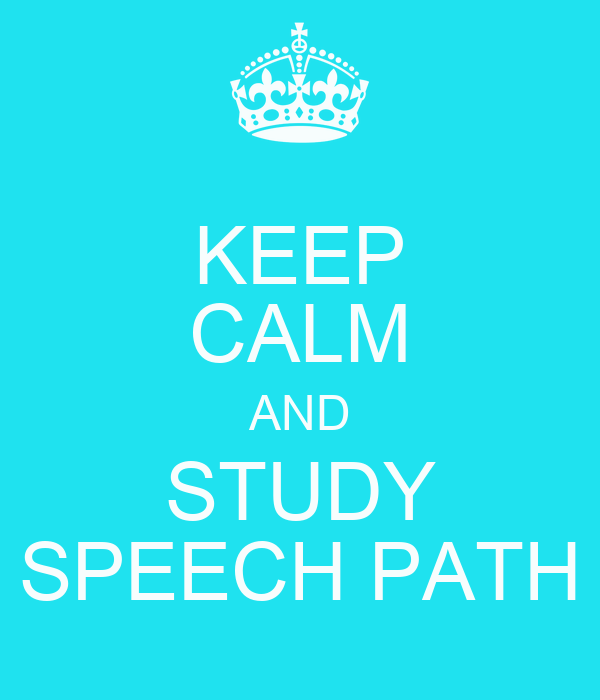 KEEP CALM AND STUDY SPEECH PATH