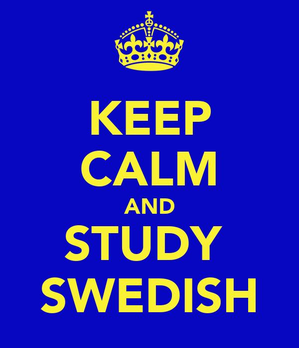 KEEP CALM AND STUDY  SWEDISH