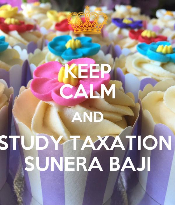 KEEP CALM AND STUDY TAXATION  SUNERA BAJI