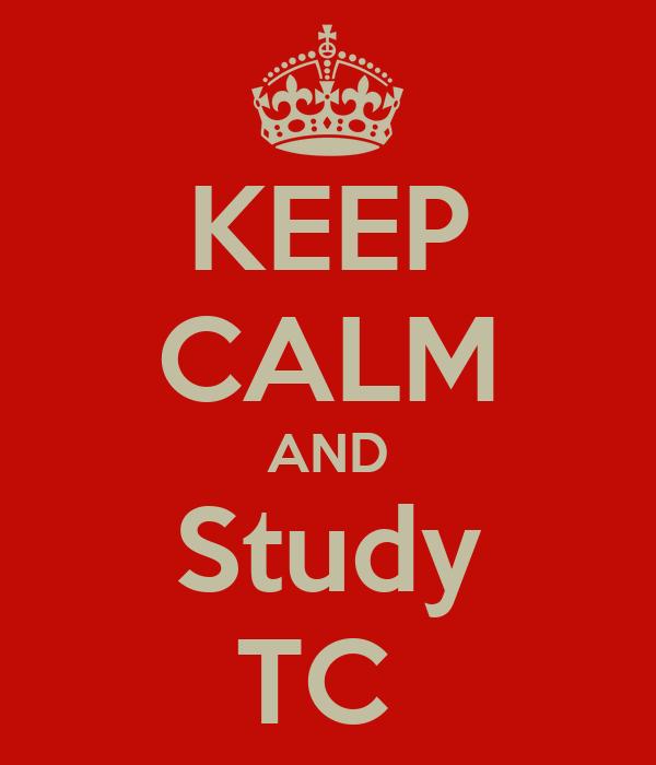 KEEP CALM AND Study TC
