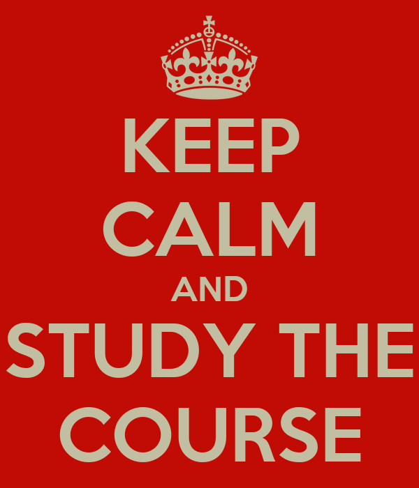 KEEP CALM AND STUDY THE COURSE