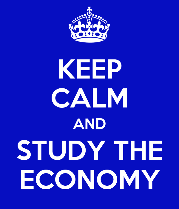 KEEP CALM AND STUDY THE ECONOMY