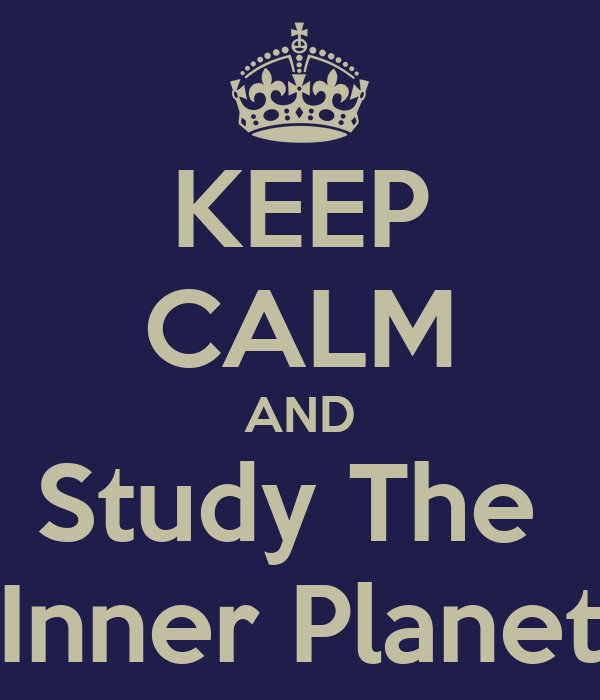 KEEP CALM AND Study The  Inner Planet