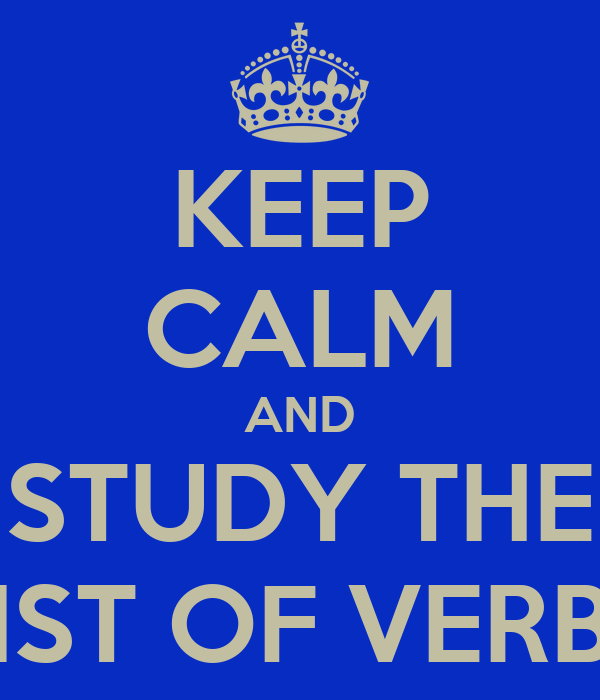 KEEP CALM AND STUDY THE LIST OF VERBS
